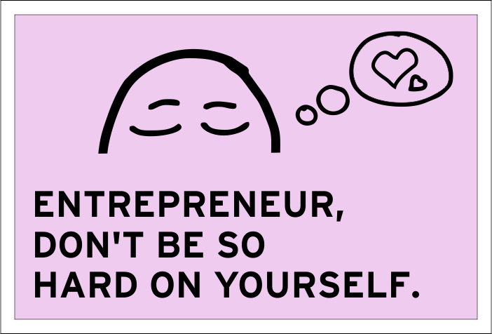 Entrepreneur, don't be so hard on yourself